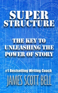 SUPER STRUCTURE: THE KEY TO UNLEASHING THE POWER OF STORY by James Scott Bell